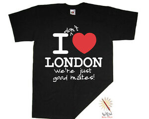 I don't LOVE/HEART LONDON we're just good mates! t-shirt.  Funny/Humour S-XXXL