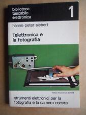 L' Elettronica e la Fotografia 1 - Hanns P. Siebert Edizione Muzzio 1977  [OGL]