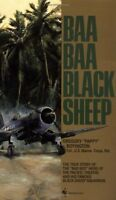 Baa Baa Black Sheep: The True Story of the Bad Boy Hero of the Pacific Theatre