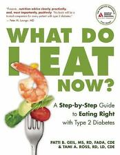 What Do I Eat Now?: A Step-by-Step Guide to Eating Right with Type 2 Diabetes, T