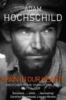 Spain in Our Hearts: Americans in the Spanish Civil War, 1936-1939, Hochschild,