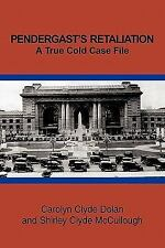 Pendergast's Retaliation : A True Cold Case File by Shirley Clyde Mccullough...