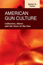 American Gun Culture: Collectors, Shows, and the Story of the Gun (Criminal Just