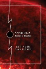 Anathema! : Litanies of Negation by Benjamin Decasseres (2013, Paperback)