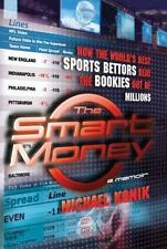 The Smart Money: How the World's Best Sports Bettors Beat the Bookies Out of Mi