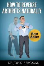How to Reverse Arthritis Naturally by John Bergman (2013, Paperback, Large Type)