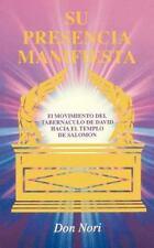 Su Presencia Manifiesta : El Movimiento Del Tabernaculo De David Hacia El Tem...