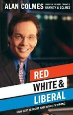 Red White and Liberal : How Left Is Right and Right Is Wrong by Alan Colmes (20