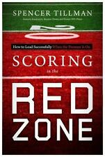 Scoring in the Red Zone: How to Lead Successfully When the Pressure Is On, Good