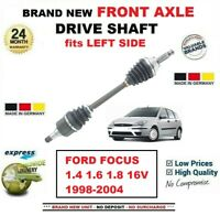 FOR FORD FOCUS 1.4 1.6 1.8 16V 1998-2004 BRAND NEW FRONT AXLE LEFT DRIVESHAFT