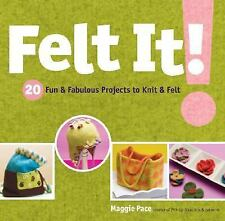 Felt It! : 20 Fun and Fabulous Projects to Knit and Felt by Maggie Pace (2006, P