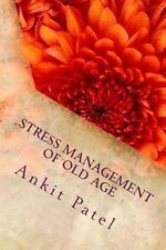 STRESS MANAGEMENT of OLD AGE by ANKIT PATEL : A Psychological Paper by Ankit...