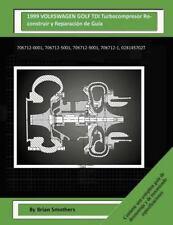 1999 VOLKSWAGEN GOLF TDI Turbocompresor Reconstruir y Reparación de Guía :...