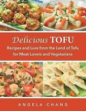 Delicious Tofu : Recipes and Lore from the Land of Tofu for Meat Lovers and V...
