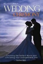 Do-It-Yourself Wedding Ceremony: Choosing the Perfect Words and Officiating Your