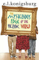 Konigsburg, E. L., The Mysterious Edge of the Heroic World, Very Good Book