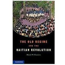 The Old Regime And The Haitian Revolution: By Malick W. Ghachem