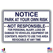 Notice Park At Your Own Risk - Not Responsible Aluminum Sign Made in the USA UV