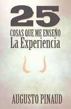 25 Cosas Que Me Ense�o la Experiencia by Augusto Pinaud (2013, Paperback)