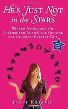 Hes Just Not in the Stars: Wicked Astrology and Uncensored Advice for Getting t