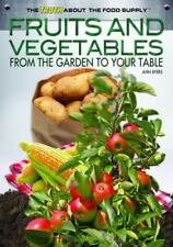 Fruits and Vegetables: From the Garden to Your Table (The Truth About-ExLibrary
