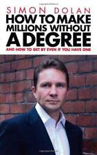 How To Make Millions Without A Degree: And How to Get by Even If You Have One by