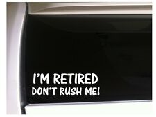"I'm Retired Don't Rush Me  vinyl sticker car decal 6.5"" *K69 Funny Retire"