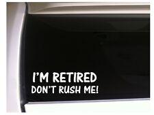 """I'm Retired Don't Rush Me  vinyl sticker car decal 6.5"""" *K69 Funny Retire"""