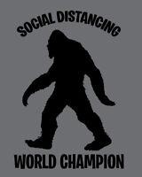 SOCIAL DISTANCING WORLD CHAMPION shirt Bigfoot Yeti Big Foot t-shirt virus