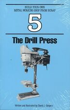 The Drill Press (Gingery Build Your Own Metal Working Shop from Scrap #5)