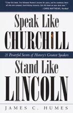 Speak Like Churchill, Stand Like Lincoln: 21 Powerful Secrets of History's Gr...