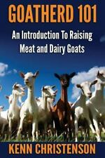 Goatherd 101 Book: An Intro to Raising Meat and Dairy Goat~Selecting~Care~NEW!