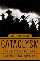 Cataclysm : The First World War As Political Tragedy Hardcover David Stevenson