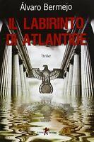 Il labirinto di AtlantideBermejo AlvaroLeonemisteriagiallo thriller nuovo