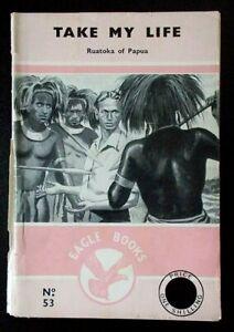 Take My Life Ruatoka of Papua paperback booklet J. Reason Eagle Books No.53 1957