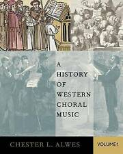 A History of Western Choral Music, Volume 1 by Chester L. Alwes (Paperback,...