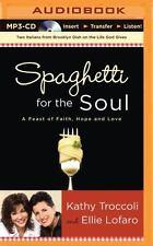 Spaghetti for the Soul : A Feast of Faith, Hope, and Love by Kathy Troccoli...
