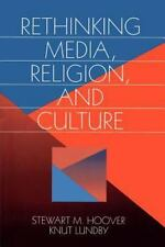 Communication and Human Values Ser.: Rethinking Media, Religion, and Culture...
