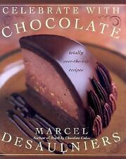 Celebrate with Chocolate : Totally Over-the-Top Recipes by Marcel Desaulniers...