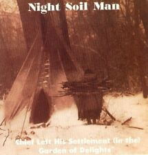 Night Soil Man Chief left his settlement (in the) garden of delights  [CD]