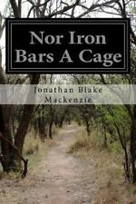 Nor Iron Bars a Cage by Jonathan Blake Mackenzie (2014, Paperback)