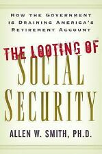 The Looting of Social Security: How the Government Is Draining America-ExLibrary