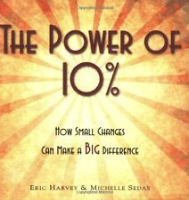 The Power of 10%...How Small Changes Can Make a BIG Difference by Eric Harvey, M