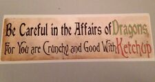 BE CAREFUL IN THE AFFAIRS OF DRAGONS  Ketchup Crunchy Bumper Sticker Funny