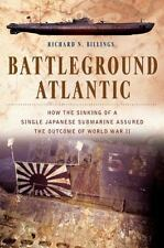 Battleground Atlantic: How the Sinking of a Single Japanese Submarine Assured th