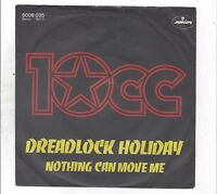 """10 CC :   DREADLOCK HOLIDAY  + NOTHING CAN MOVE ME - 7"""" Single - 1978"""