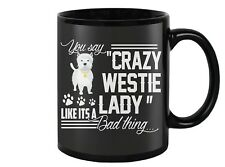CRAZY WESTIE ( West Highland White Terrier ) LADY COFFEE MUG