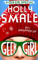 Geek girl: All wrapped up by Holly Smale (Hardback) Expertly Refurbished Product