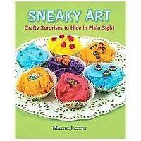Sneaky Art: Crafty Surprises to Hide in Plain Sight , Jocelyn, Marthe