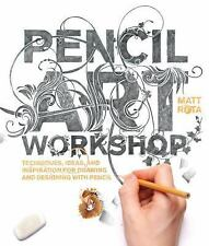 Pencil Art Workshop : Techniques, Ideas, and Inspiration for Drawing and...